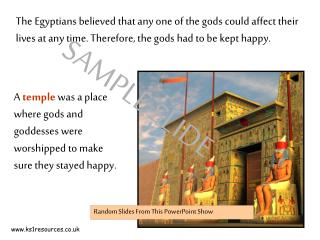 A  temple  was a place where gods and goddesses were worshipped to make sure they stayed happy.