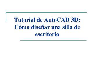 Tutorial de  AutoCAD  3D: C�mo d ise�ar una  silla  de escritorio