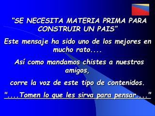 """""""SE NECESITA MATERIA PRIMA PARA CONSTRUIR UN PAIS"""""""