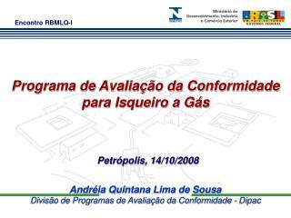 Andréia Quintana Lima de Sousa Divisão de Programas de Avaliação da Conformidade - Dipac