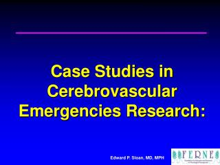 Case Studies in Cerebrovascular Emergencies Research: