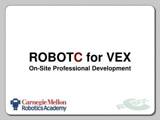 ROBOT C  for VEX On-Site Professional Development