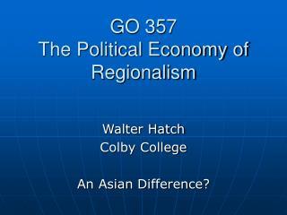 GO 357 The Political Economy of Regionalism