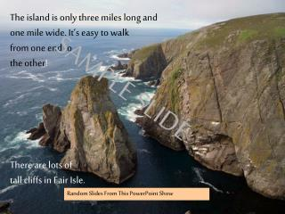The island is only three miles long and  one mile wide. It's easy to walk  from one end to
