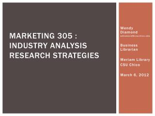 Marketing 305 :  Industry Analysis  Research Strategies