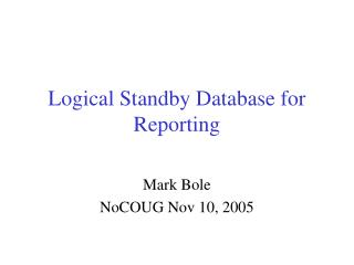 Logical Standby Database for Reporting