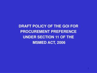 DRAFT POLICY OF THE GOI FOR  PROCUREMENT PREFERENCE  UNDER SECTION 11 OF THE  MSMED ACT, 2006