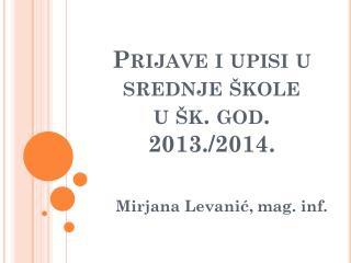 Prijave i upisi u srednje škole u  šk . god. 2013./2014.