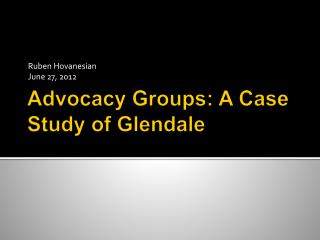 Advocacy  Groups: A Case Study of Glendale