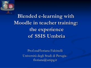 Blended e-learning with  Moodle in teacher training:  the experience  of SSIS Umbria