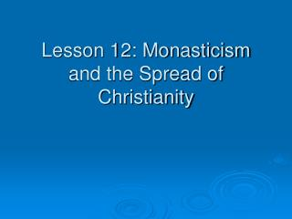 Lesson 12: Monasticism and the Spread of Christianity