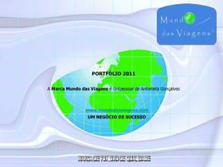 PORTFÓLIO 2011 A  Marca Mundo das Viagens  é Unipessoal de Antonieta Gonçalves