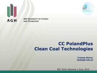 CC  PolandPlus Clean  Coal  Technologies Tomasz  Szmuc tsz@agh.pl