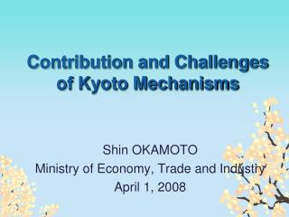 Contribution and Challenges  of Kyoto Mechanisms