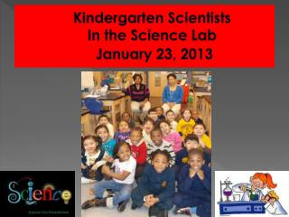Kindergarten Scientists In the Science  Lab January 23, 2013