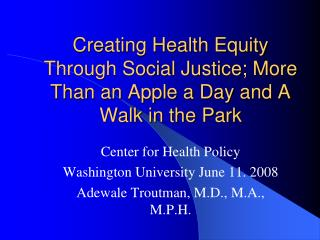 Creating Health Equity Through Social Justice; More Than an Apple a Day and A Walk in the Park