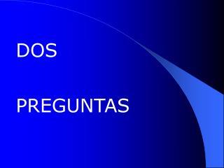 DOS  PREGUNTAS