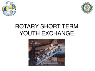 ROTARY SHORT TERM YOUTH EXCHANGE