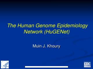 The Human Genome Epidemiology Network (HuGENet)