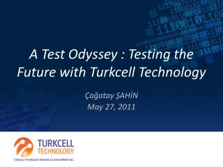 A Test Odyssey : Testing the  F uture with  Turkcell Technology