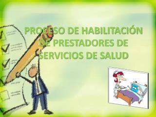 PROCESO DE HABILITACIÓN DE PRESTADORES DE SERVICIOS DE SALUD