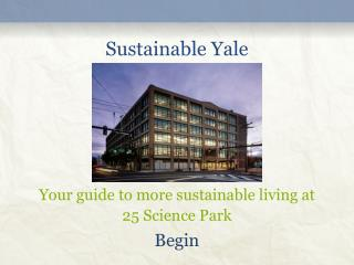 Sustainable Yale Your  guide to more sustainable living  at 25 Science Park