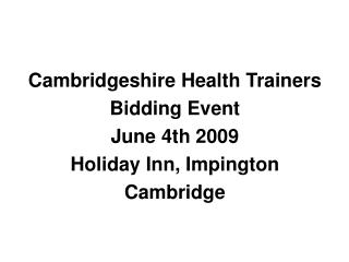 Cambridgeshire Health Trainers  Bidding Event June 4th 2009 Holiday Inn, Impington Cambridge