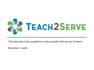 �The best way to find yourself is to lose yourself in the service of others� Mohandas K. Gandhi