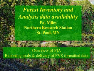Forest Inventory and Analysis data availability Pat Miles Northern Research Station St. Paul, MN