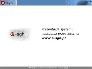 Prezentacja systemu naucz a nia przez internet e-sgh.pl