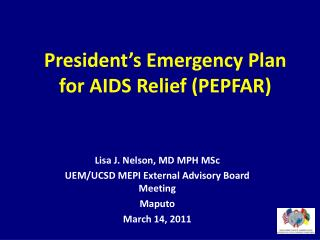 Lisa J. Nelson, MD MPH  MSc UEM / UCSD  MEPI External Advisory Board Meeting Maputo
