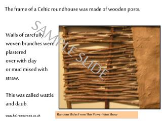 The frame of a Celtic roundhouse was made of wooden posts.