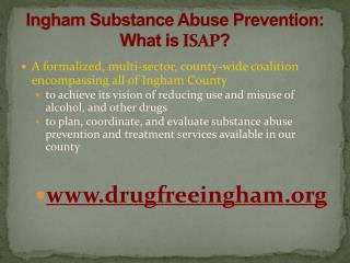 Ingham Substance Abuse Prevention:  What is  ISAP ?
