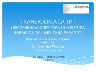 TRANSICIÓN A LA  TDT (RECOMENDACIONES PARA UNA FUTURA NORMA OFICIAL MEXICANA PARA  TDT )