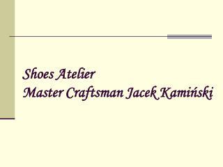 Shoes Atelier Master Craftsman Jacek Kamiński