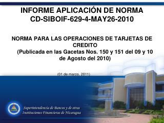 INFORME APLICACIÓN DE NORMA  CD-SIBOIF-629-4-MAY26-2010