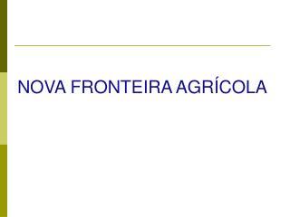 NOVA FRONTEIRA AGRÍCOLA