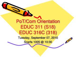 PoT/Com Orientation EDUC 311 (S18) EDUC 316C (318)
