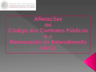 Alterações ao Código dos Contratos Públicos e o  Memorando de Entendimento ( MoU )