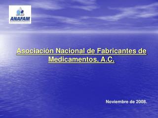 Asociación Nacional de Fabricantes de Medicamentos, A.C. Noviembre de 2008.