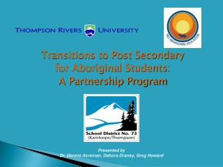 Transitions to Post Secondary for Aboriginal Students: A Partnership Program
