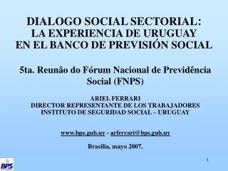 DIALOGO SOCIAL SECTORIAL :  LA EXPERIENCIA DE URUGUAY  EN EL BANCO DE PREVISIÓN SOCIAL
