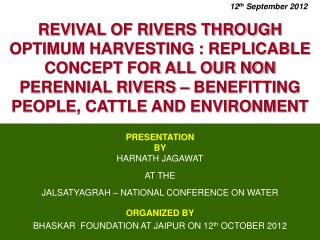 PRESENTATION  BY HARNATH JAGAWAT AT THE JALSATYAGRAH  – NATIONAL CONFERENCE ON WATER ORGANIZED BY