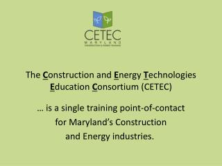 The  C onstruction and  E nergy  T echnologies  E ducation  C onsortium (CETEC)