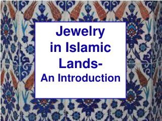 Jewelry  in  Islamic  Lands-  An Introduction