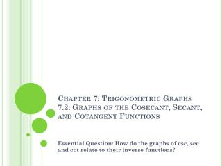 Chapter 7: Trigonometric Graphs 7.2: Graphs of the Cosecant, Secant, and Cotangent Functions