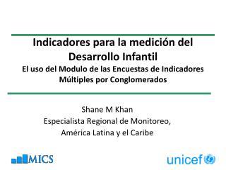 Shane M Khan Especialista Regional de Monitoreo,  América Latina y el Caribe