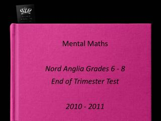 Mental Maths Nord Anglia Grades 6 - 8 End of Trimester Test 2010 - 2011