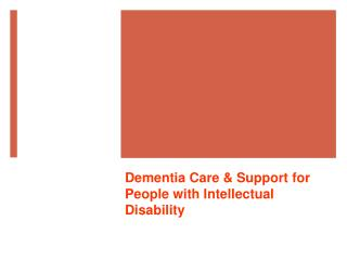 Dementia Care & Support for People  with Intellectual  Disability