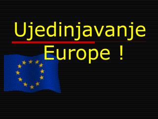 Ujedinjavanje                  Europe !